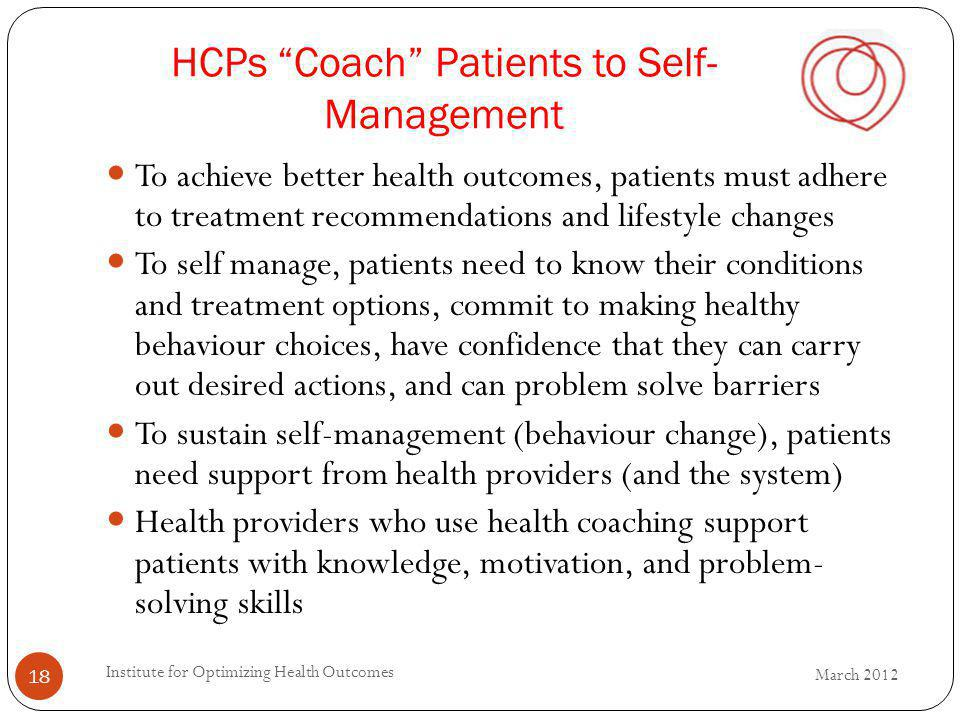 HCPs Coach Patients to Self- Management To achieve better health outcomes, patients must adhere to treatment recommendations and lifestyle changes To