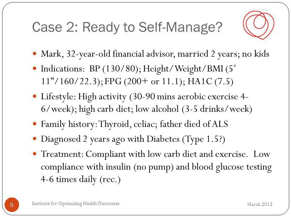 Case 2: Ready to Self-Manage? Mark, 32-year-old financial advisor, married 2 years; no kids Indications: BP (130/80); Height/Weight/BMI (5 11/160/22.3