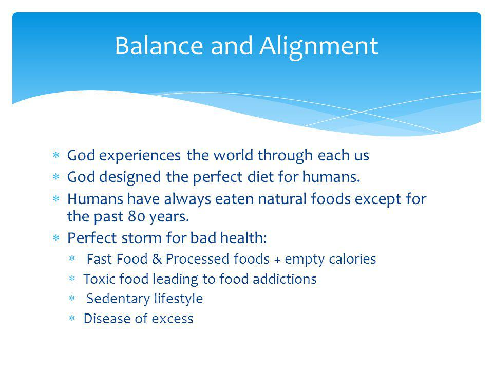 God experiences the world through each us God designed the perfect diet for humans.