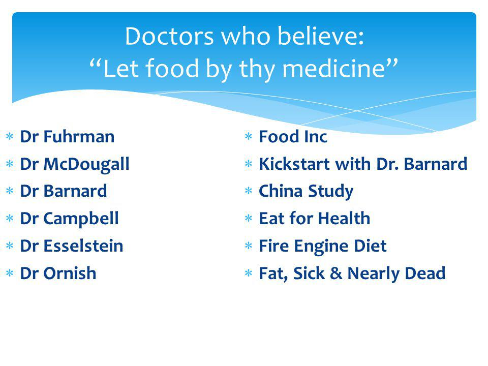 Dr Fuhrman Dr McDougall Dr Barnard Dr Campbell Dr Esselstein Dr Ornish Food Inc Kickstart with Dr.
