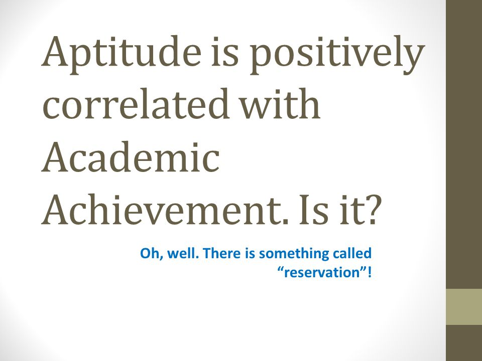 Aptitude is positively correlated with Academic Achievement.