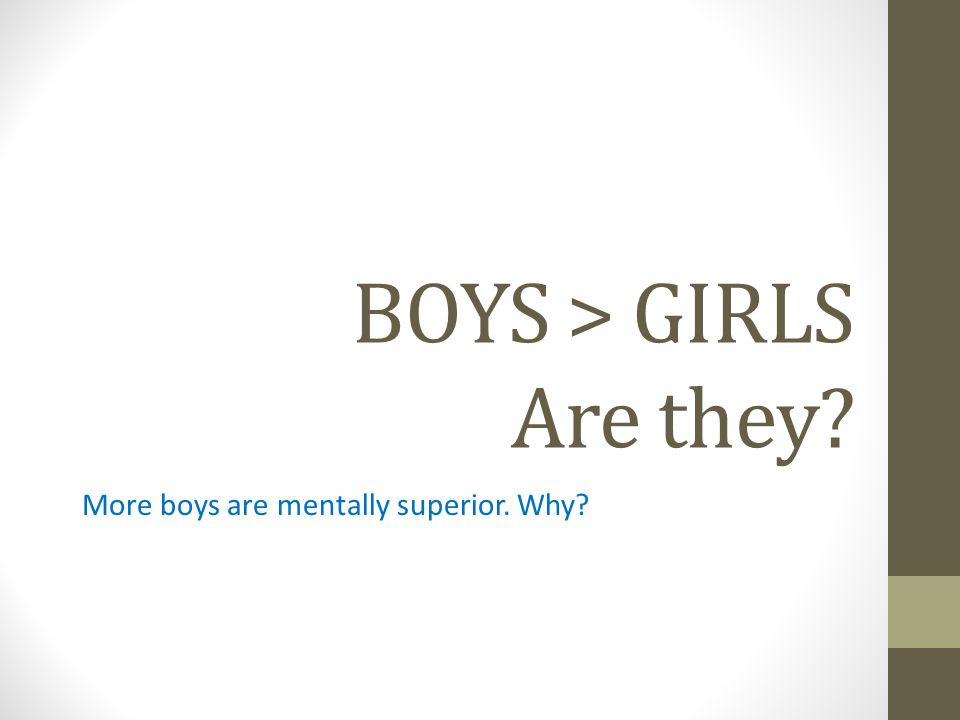 BOYS > GIRLS Are they? More boys are mentally superior. Why?
