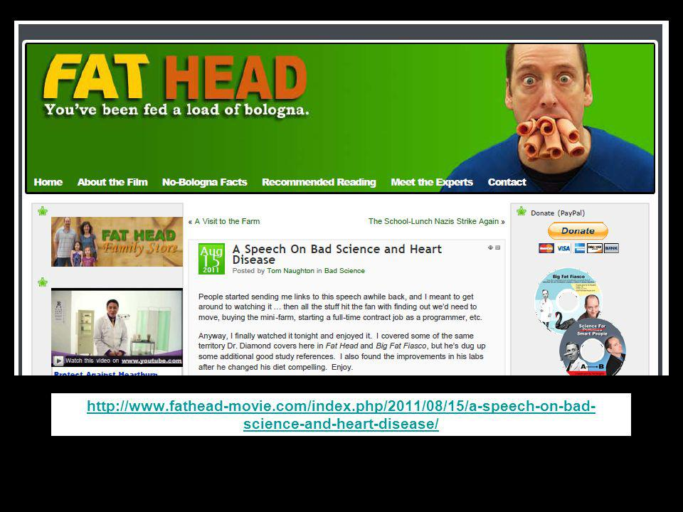 http://www.fathead-movie.com/index.php/2011/08/15/a-speech-on-bad- science-and-heart-disease/