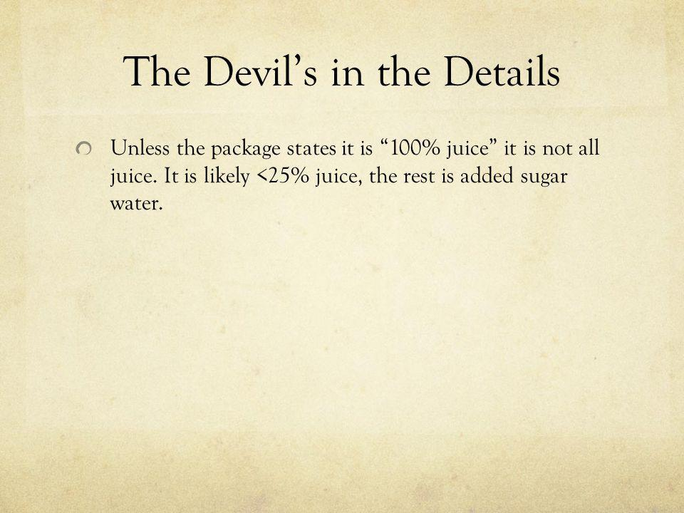 The Devils in the Details Unless the package states it is 100% juice it is not all juice. It is likely <25% juice, the rest is added sugar water.