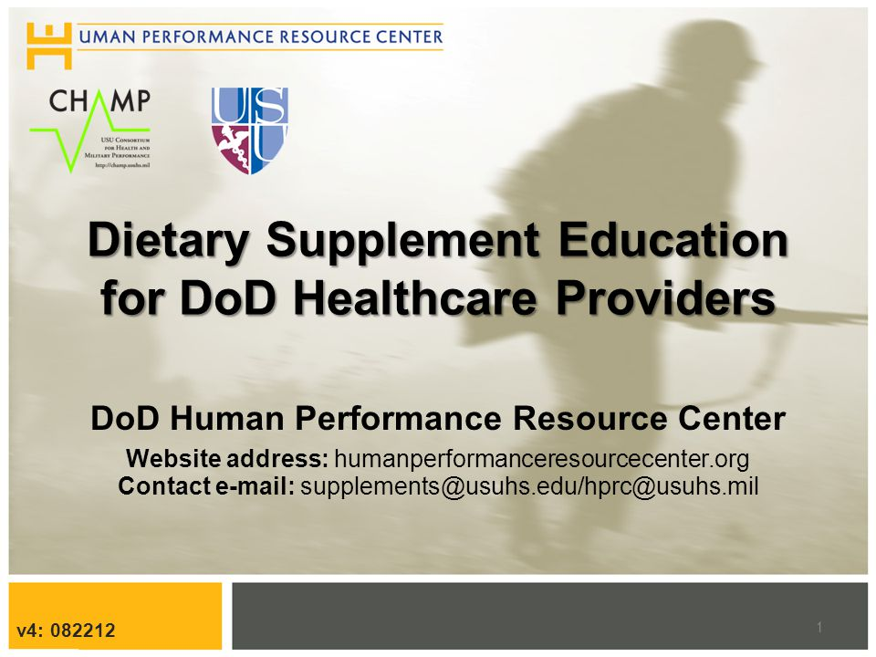 Dietary Supplement Education for DoD Healthcare Providers DoD Human Performance Resource Center Website address: humanperformanceresourcecenter.org Contact e-mail: supplements@usuhs.edu/hprc@usuhs.mil 1 v4: 082212