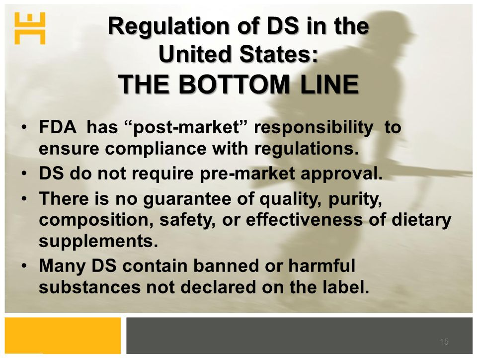 Regulation of DS in the United States: THE BOTTOM LINE FDA has post-market responsibility to ensure compliance with regulations.