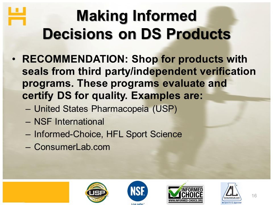 Making Informed Decisions on DS Products RECOMMENDATION: Shop for products with seals from third party/independent verification programs.