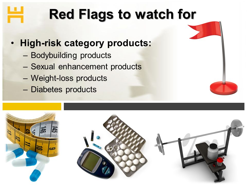 Red Flags to watch for High-risk category products: –Bodybuilding products –Sexual enhancement products –Weight-loss products –Diabetes products 30