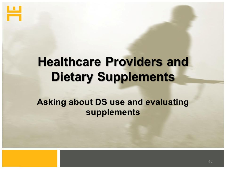 Healthcare Providers and Dietary Supplements Asking about DS use and evaluating supplements 40