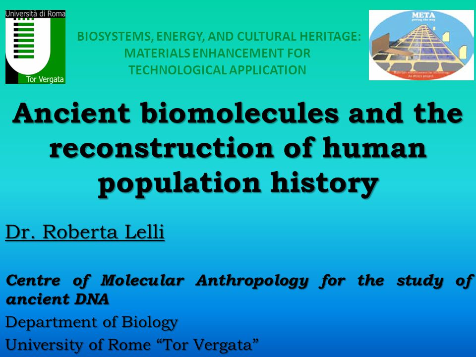 Ancient biomolecules and the reconstruction of human population history Dr. Roberta Lelli Centre of Molecular Anthropology for the study of ancient DN