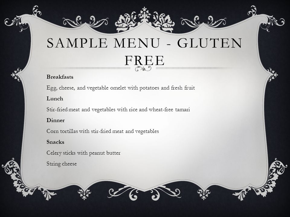 SAMPLE MENU - GLUTEN FREE Breakfasts Egg, cheese, and vegetable omelet with potatoes and fresh fruit Lunch Stir-fried meat and vegetables with rice an
