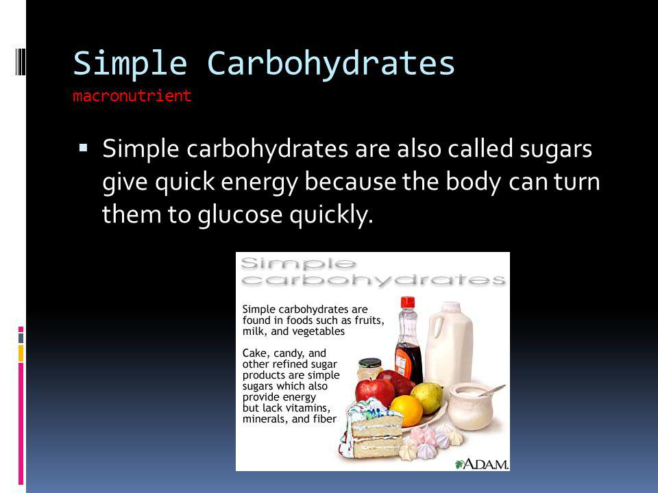 Simple Carbohydrates macronutrient Simple carbohydrates are also called sugars give quick energy because the body can turn them to glucose quickly.