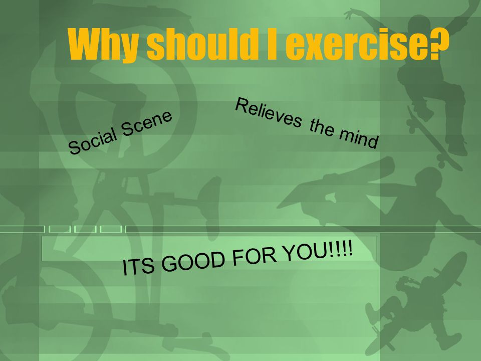 The Social Scene.1) Great way to make friends 2) Friends are a great way to keep you exercising.