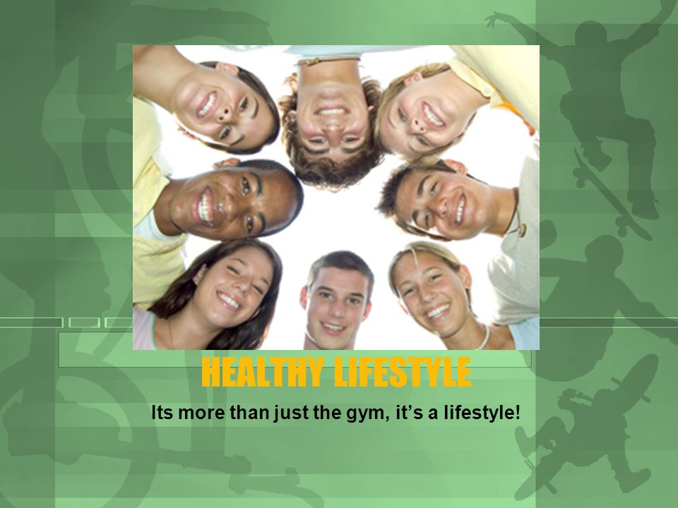 HEALTHY LIFESTYLE Its more than just the gym, its a lifestyle!