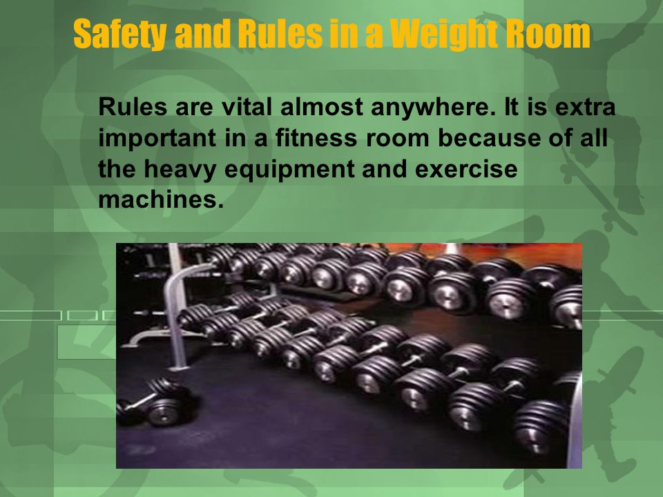 Safety and Rules in a Weight Room Rules are vital almost anywhere.