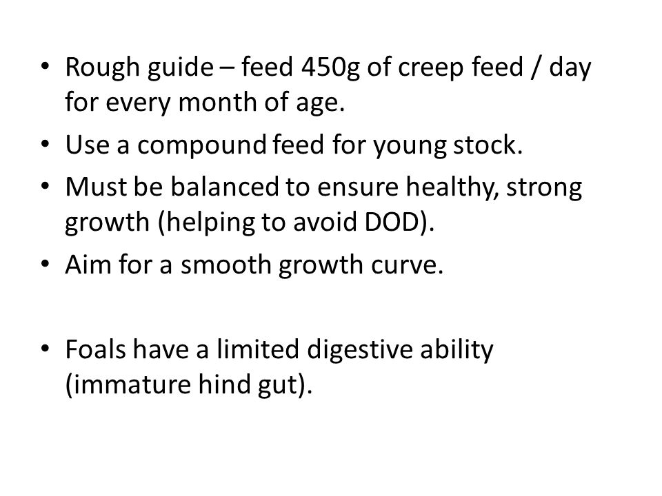 Rough guide – feed 450g of creep feed / day for every month of age.