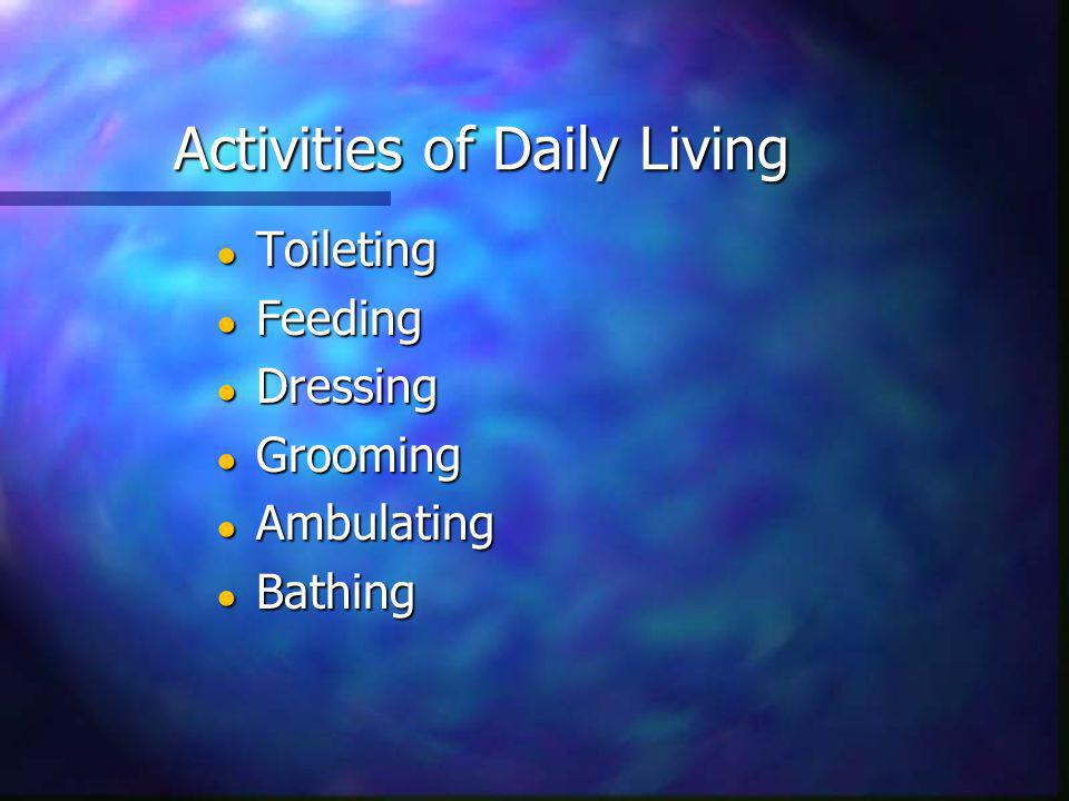 Activities of Daily Living Toileting Toileting Feeding Feeding Dressing Dressing Grooming Grooming Ambulating Ambulating Bathing Bathing