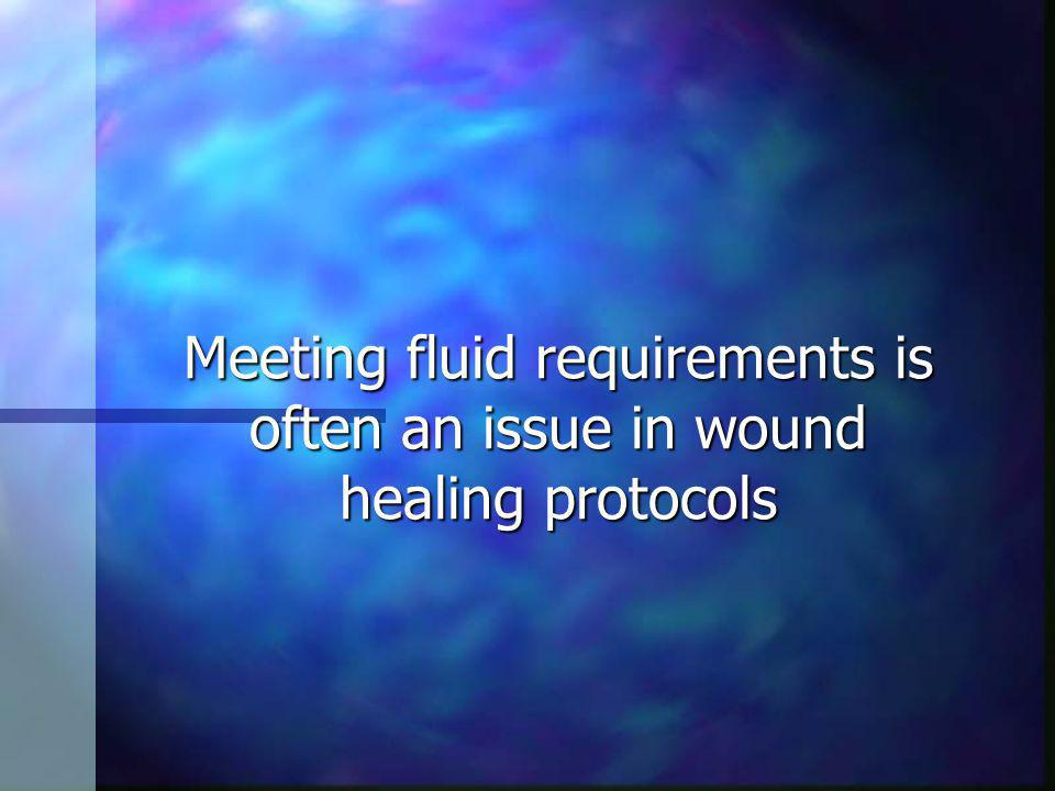Meeting fluid requirements is often an issue in wound healing protocols