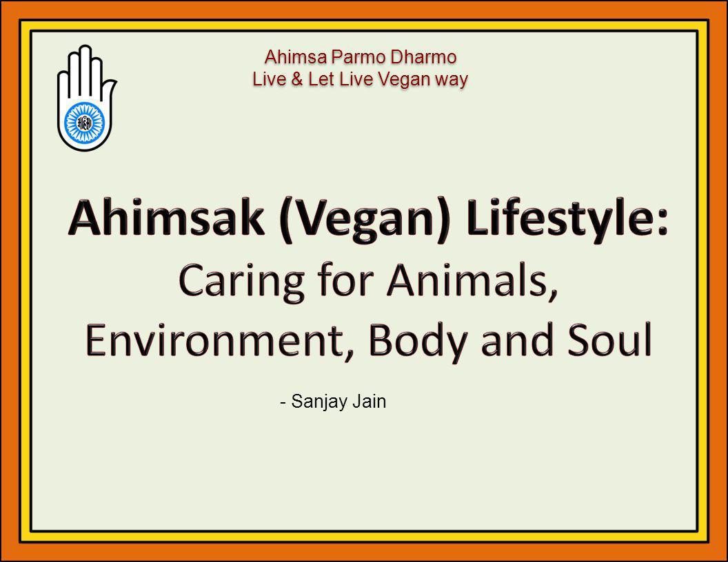 Ahimsa Parmo Dharmo Live & Let Live Vegan way Ahimsa Parmo Dharmo Live & Let Live Vegan way - Sanjay Jain