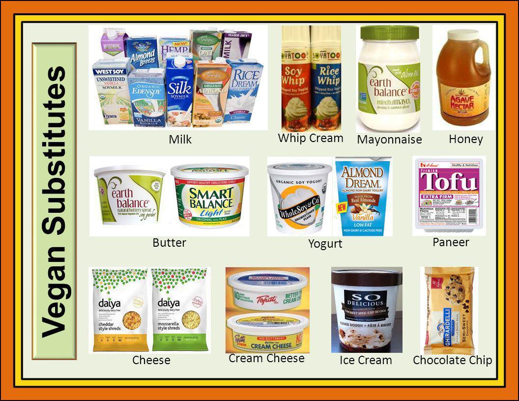 Milk Whip Cream Mayonnaise Honey Butter Yogurt Paneer Cheese Cream Cheese Ice Cream Chocolate Chip Vegan Substitutes