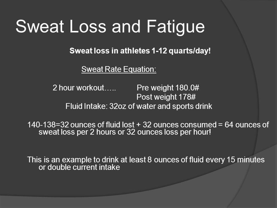 Sweat Loss and Fatigue Sweat loss in athletes 1-12 quarts/day.