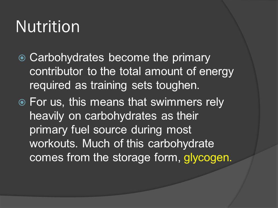 Nutrition Carbohydrates become the primary contributor to the total amount of energy required as training sets toughen.
