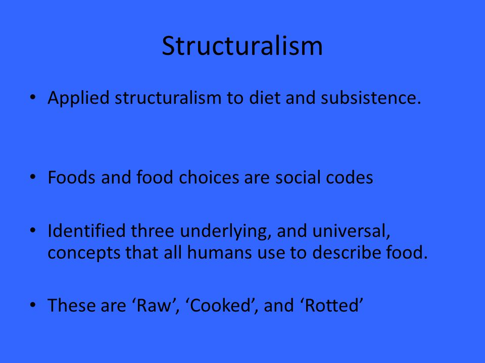 Structuralism Applied structuralism to diet and subsistence.