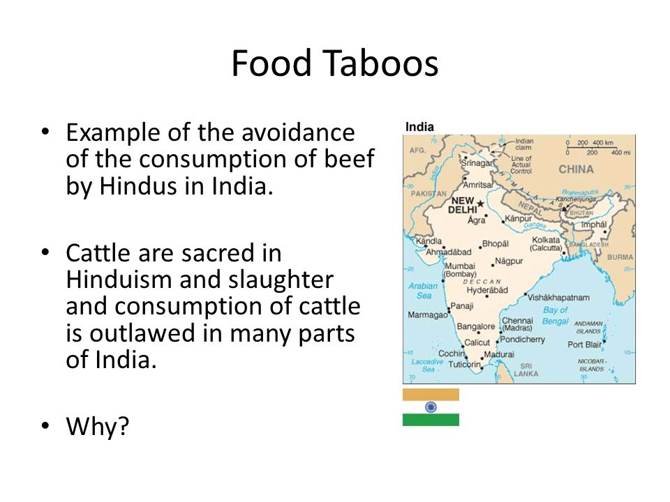 Food Taboos Example of the avoidance of the consumption of beef by Hindus in India.