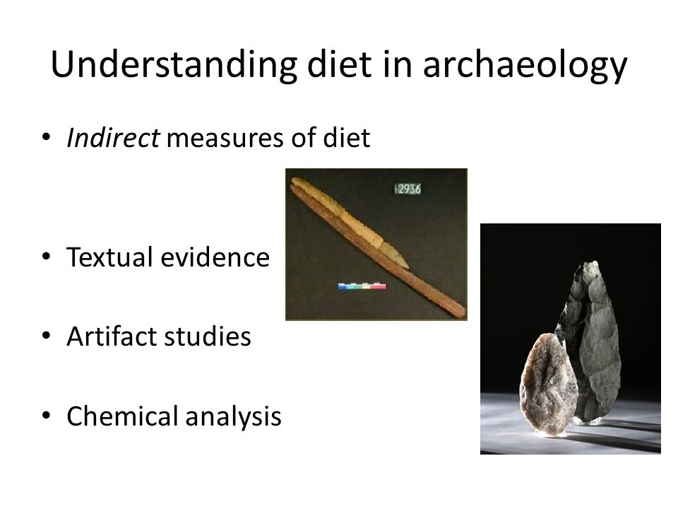 Understanding diet in archaeology Indirect measures of diet Textual evidence Artifact studies Chemical analysis
