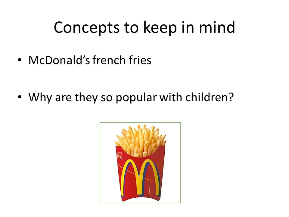 Concepts to keep in mind McDonalds french fries Why are they so popular with children