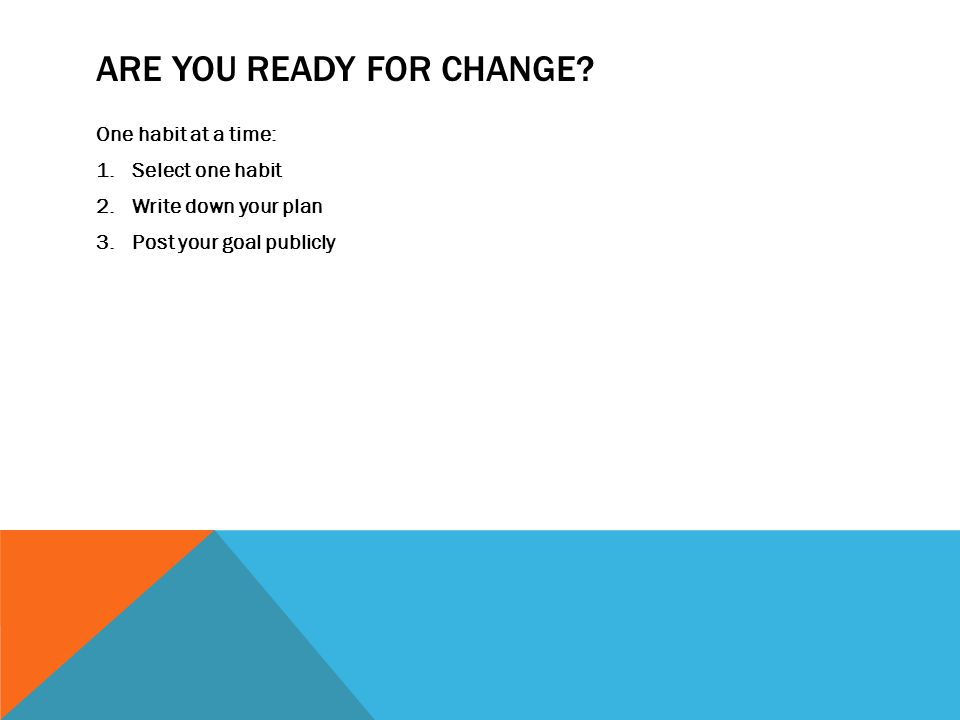 ARE YOU READY FOR CHANGE.