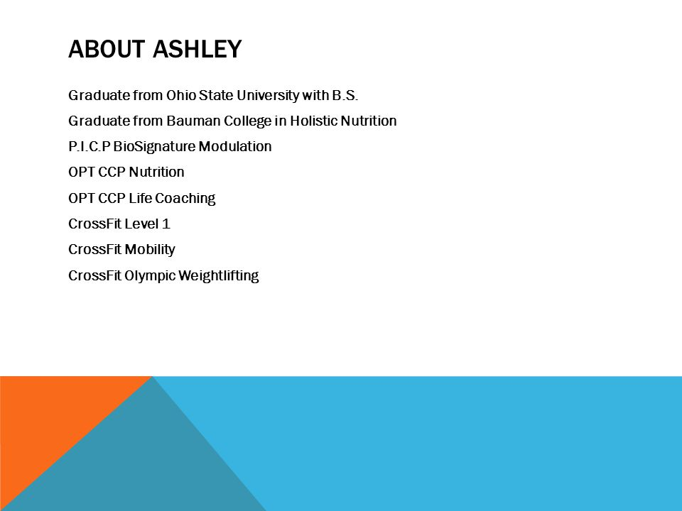 ABOUT ASHLEY Graduate from Ohio State University with B.S.