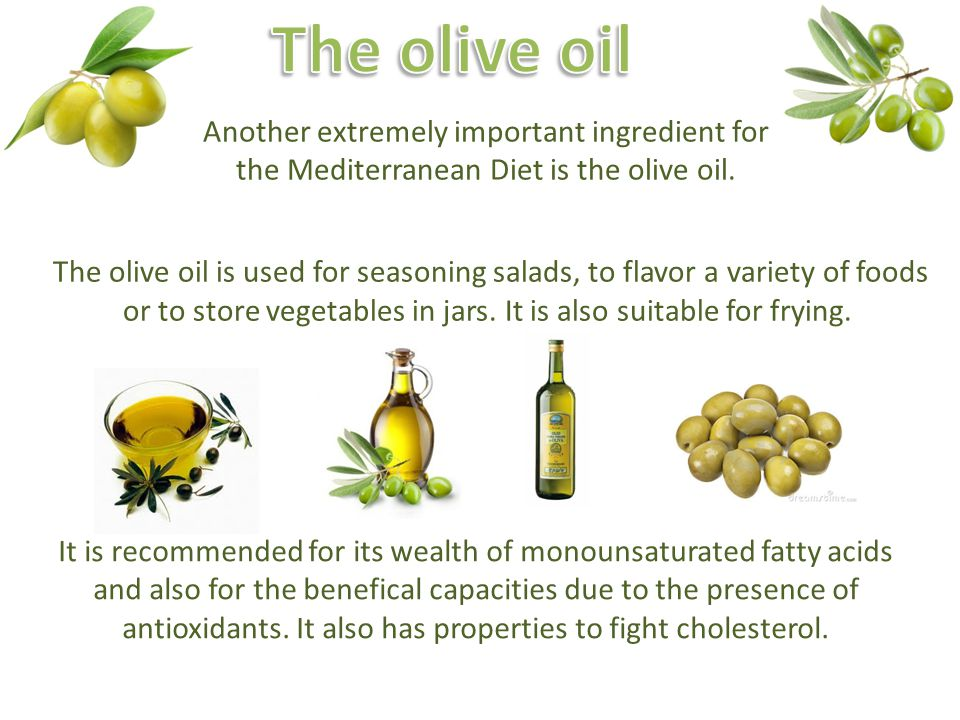 Another extremely important ingredient for the Mediterranean Diet is the olive oil.