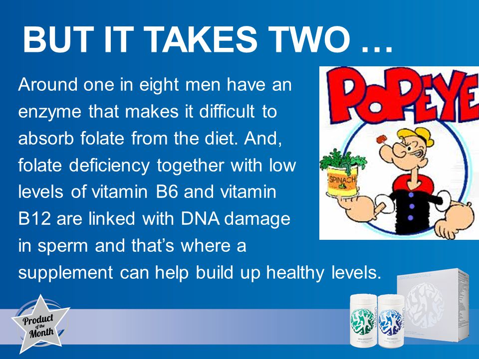 BUT IT TAKES TWO … Around one in eight men have an enzyme that makes it difficult to absorb folate from the diet.