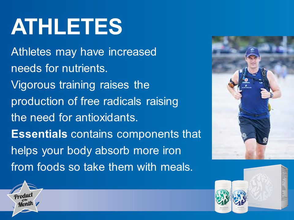 ATHLETES Athletes may have increased needs for nutrients.