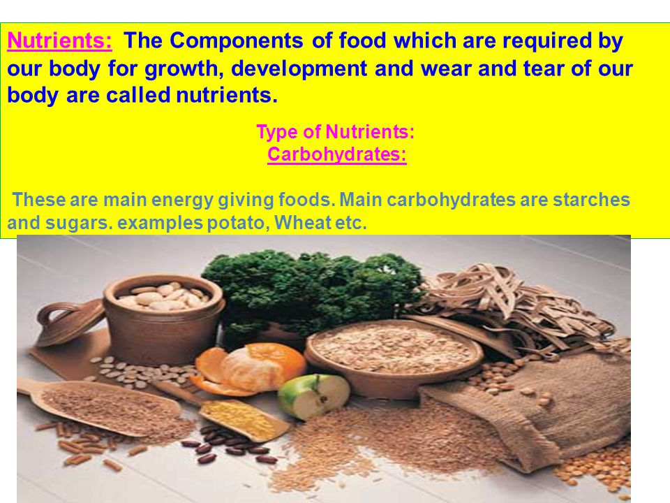 Nutrients: The Components of food which are required by our body for growth, development and wear and tear of our body are called nutrients. Type of N