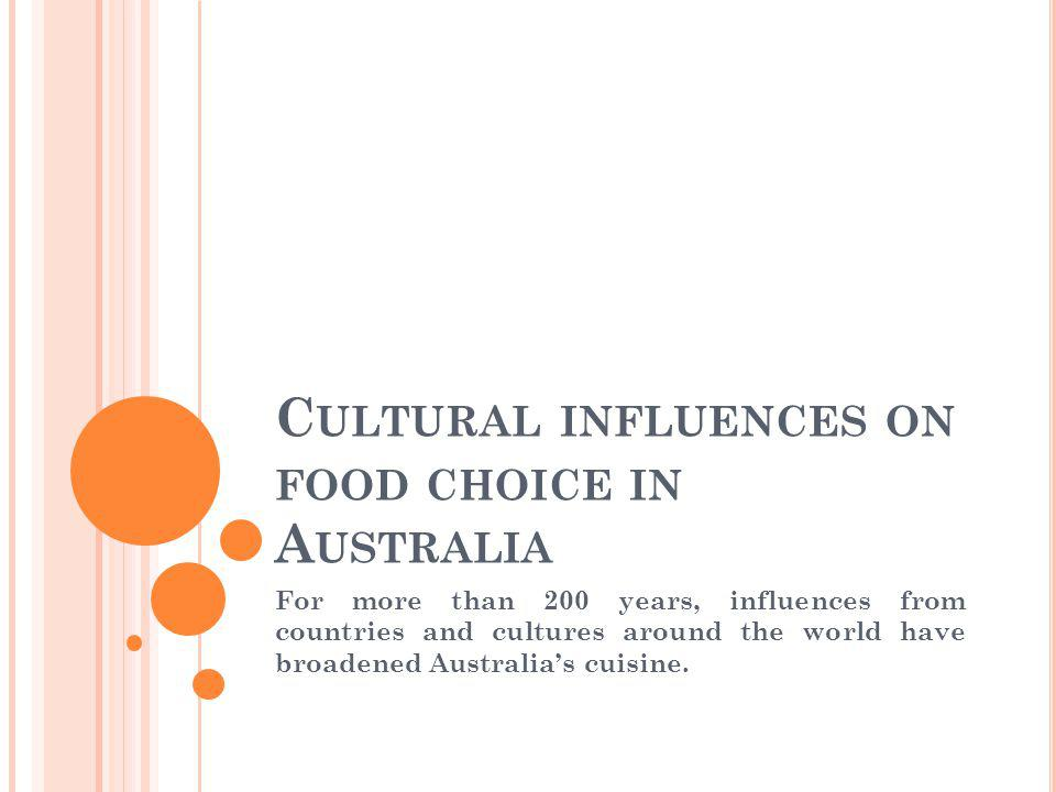 FOOD IN AUSTRALIA The variety of foods that Australians consume today is influenced by many factors.