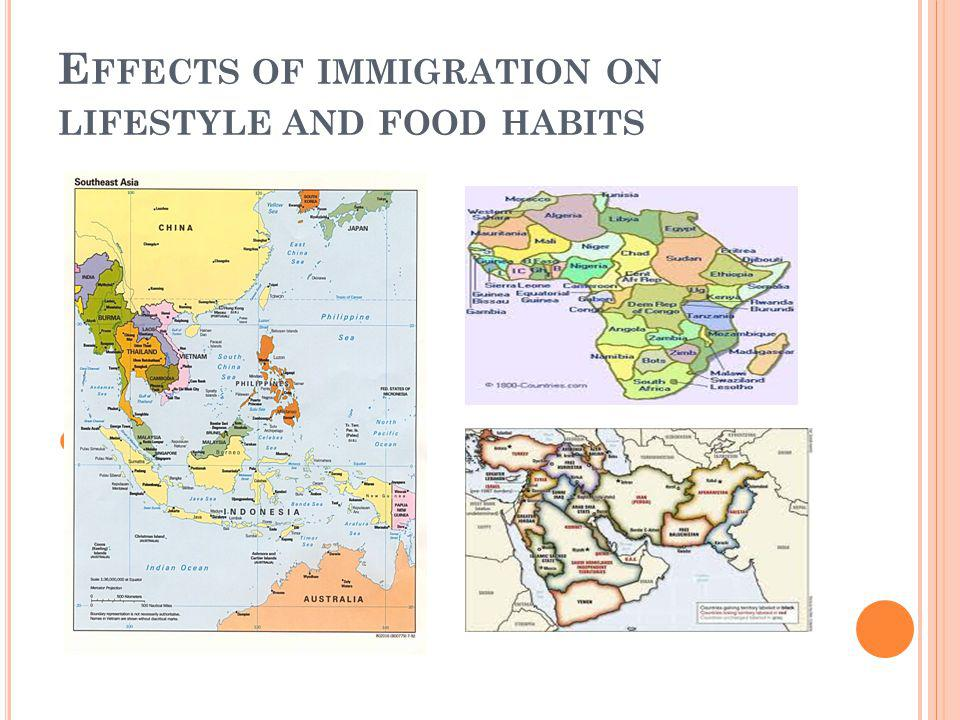 E FFECTS OF IMMIGRATION ON LIFESTYLE AND FOOD HABITS Today, we