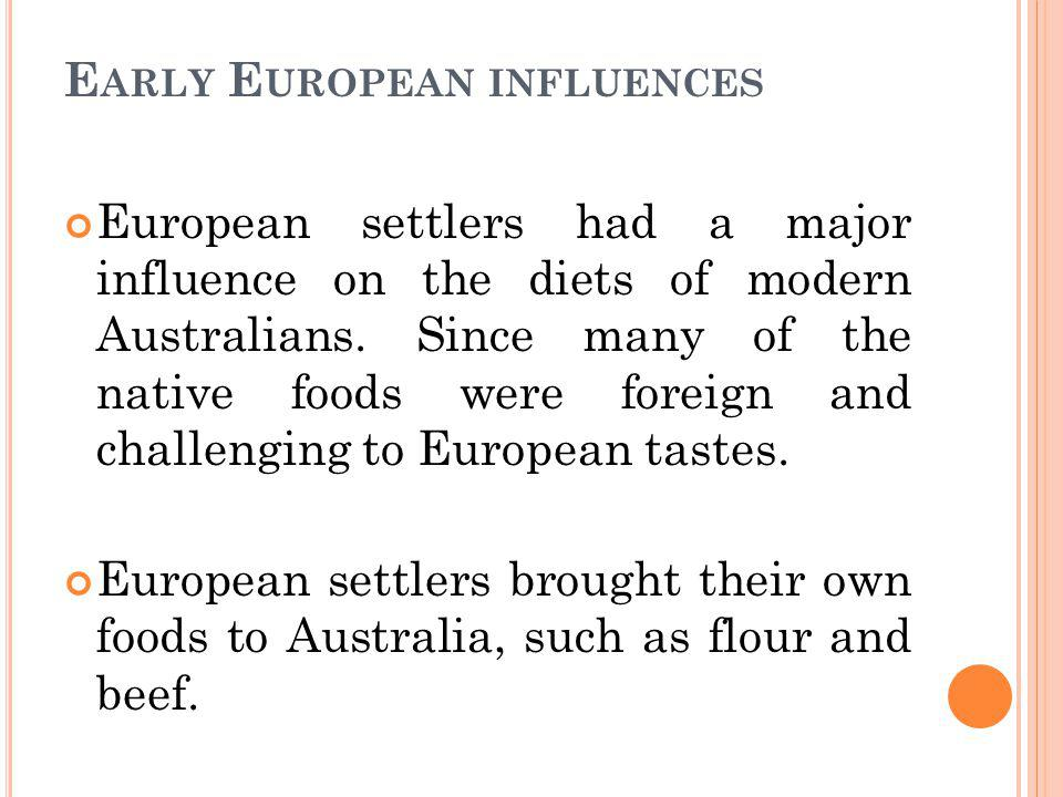 D IET OF EARLY E UROPEANS Flour was a staple ingredient it was used to make bread and damper.