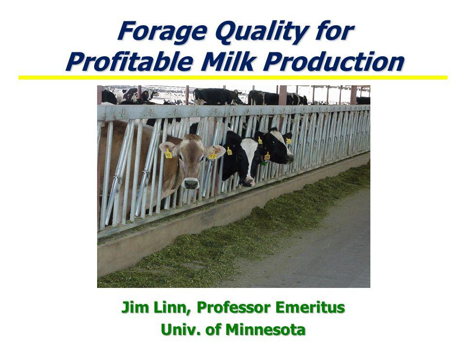 Forage Quality for Profitable Milk Production Jim Linn, Professor Emeritus Univ. of Minnesota