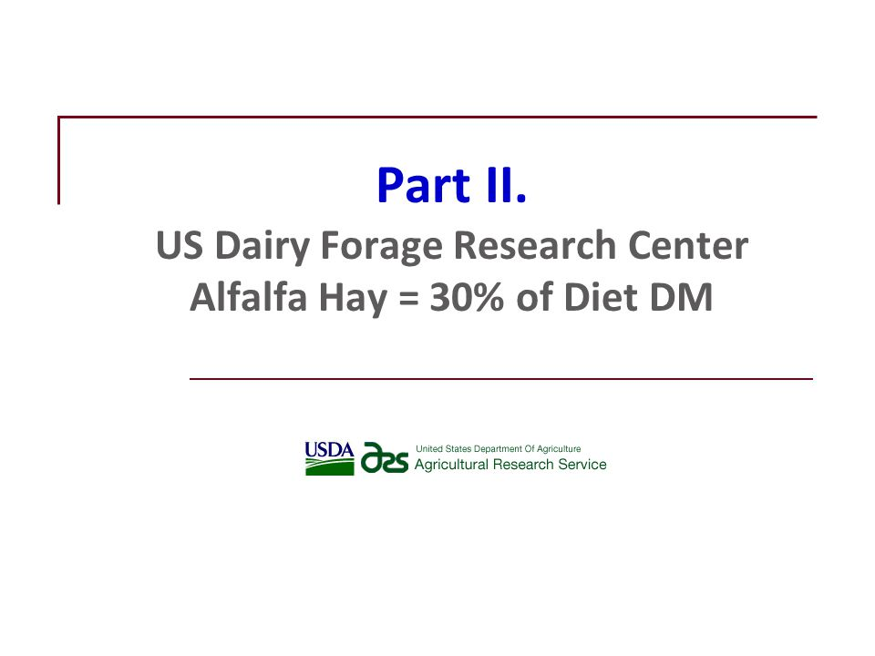 Part II. US Dairy Forage Research Center Alfalfa Hay = 30% of Diet DM
