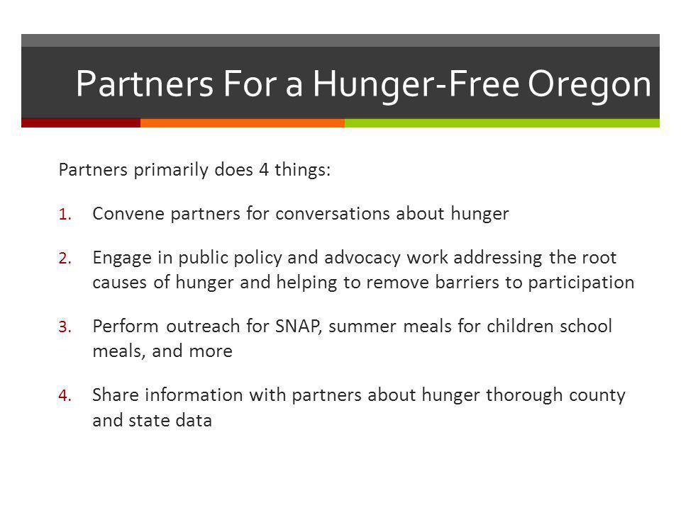 Partners For a Hunger-Free Oregon Partners primarily does 4 things: 1.