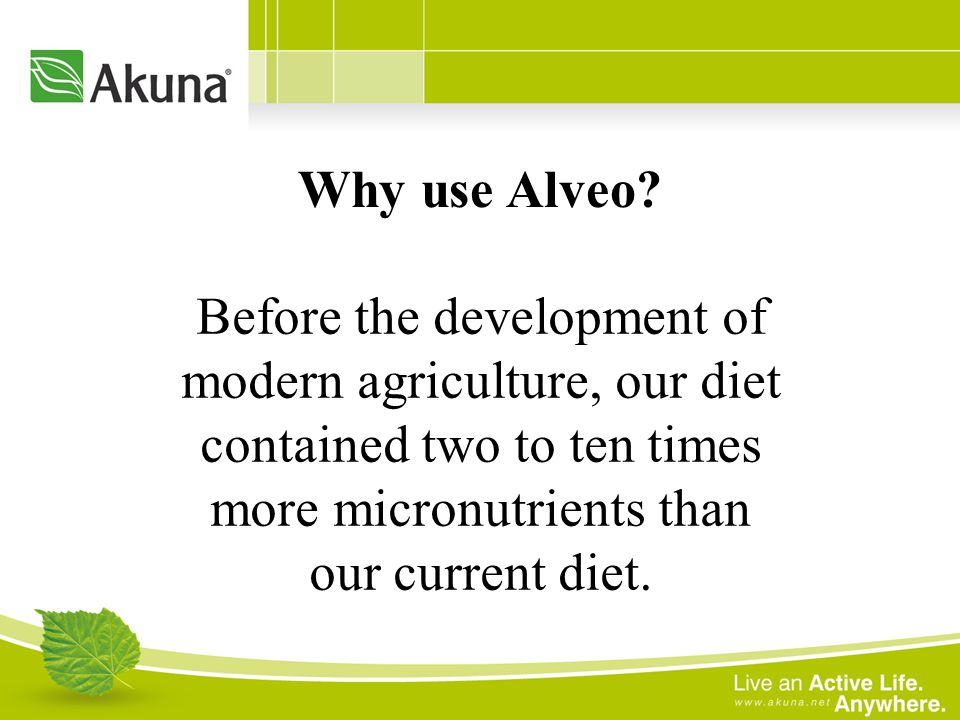 Why use Alveo? Before the development of modern agriculture, our diet contained two to ten times more micronutrients than our current diet.