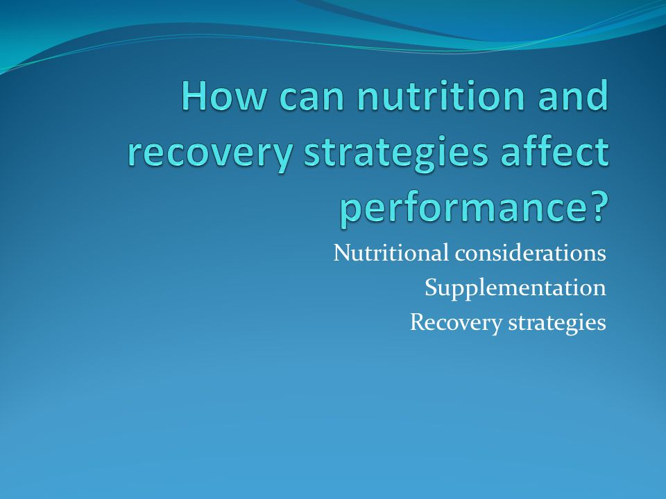 Nutritional considerations Supplementation Recovery strategies