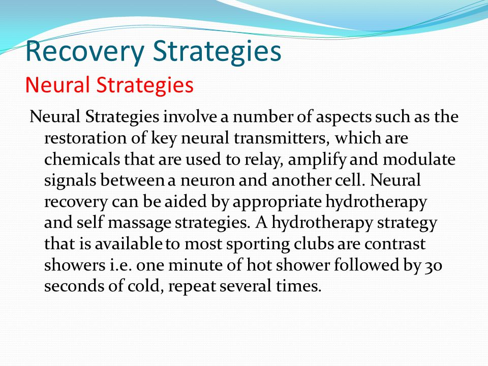 Recovery Strategies Neural Strategies Neural Strategies involve a number of aspects such as the restoration of key neural transmitters, which are chem