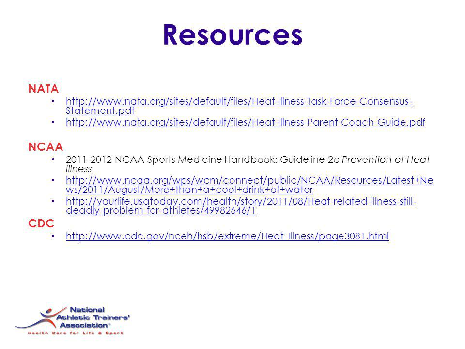 Resources NATA http://www.nata.org/sites/default/files/Heat-Illness-Task-Force-Consensus- Statement.pdf http://www.nata.org/sites/default/files/Heat-I