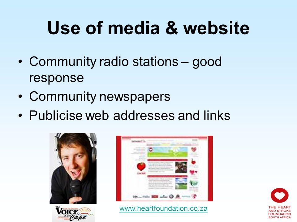 Use of media & website Community radio stations – good response Community newspapers Publicise web addresses and links www.heartfoundation.co.za