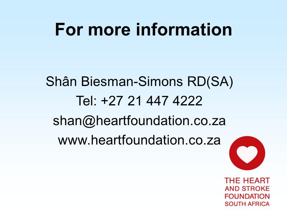 Shân Biesman-Simons RD(SA) Tel: +27 21 447 4222 shan@heartfoundation.co.za www.heartfoundation.co.za For more information