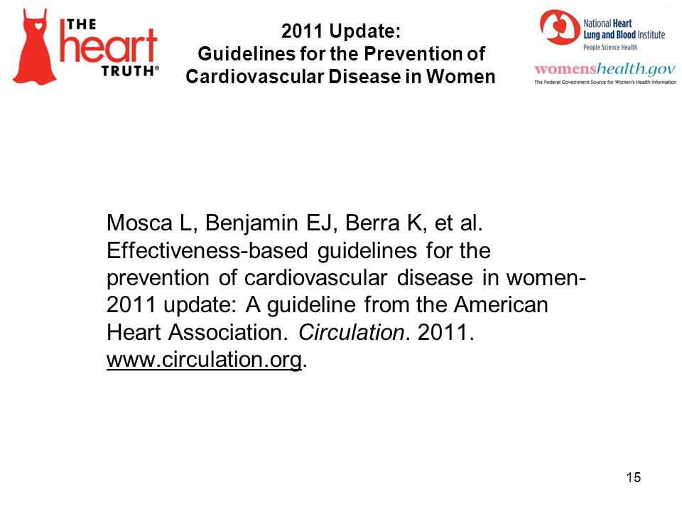 2011 Update: Guidelines for the Prevention of Cardiovascular Disease in Women Mosca L, Benjamin EJ, Berra K, et al. Effectiveness-based guidelines for