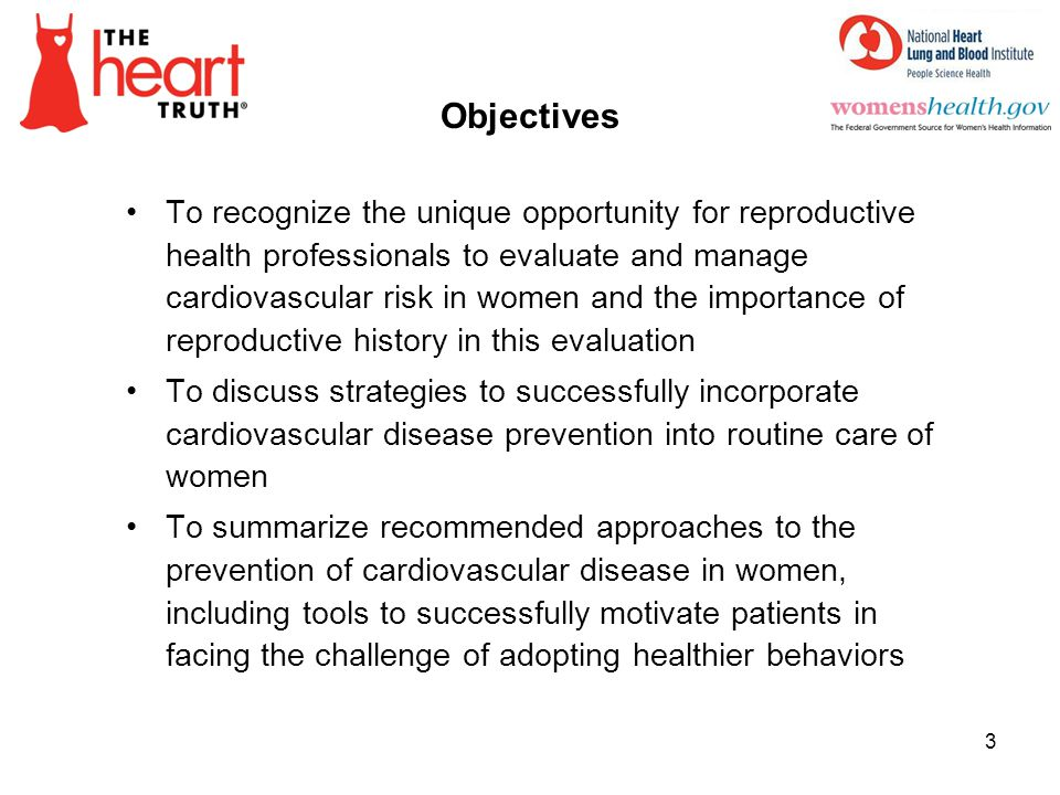 Objectives To recognize the unique opportunity for reproductive health professionals to evaluate and manage cardiovascular risk in women and the impor